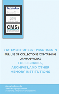 STATEMENT OF BEST PRACTICES IN FAIR USE OF COLLECTIONS CONTAINING ORPHAN WORKS FOR LIBRARIES, ARCHIVES, AND OTHER MEMORY INSTITUTIONS STATEMENT OF BEST PRACTICES IN FAIR USE OF COLLECTIONS CONTAINING ORPHAN WORKS FOR LIBRARIES, ARCHIVES, AND OTHER MEMORY INSTITUTIONS